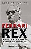 Ferrari rex. Biografia di un grande italiano del Novecento...