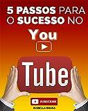 5 Passos para ter um Canal de Sucesso no Youtube (Portuguese Edition)