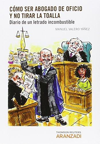 Cómo ser abogado de oficio y no tirar la toalla: Diario de un letrado incombustible (Monografía)