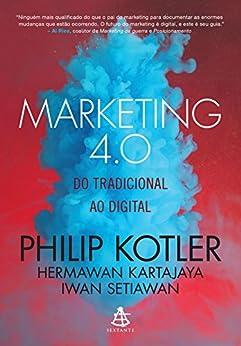 Marketing 4.0: Do tradicional ao digital por [Philip Kotler, Hermawan Kartajaya, Iwan Setiawan]
