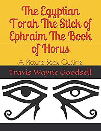 The Egyptian Torah The Stick of Ephraim The Book of Horus: A Picture Book Outline
