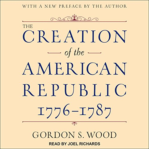 The Creation of the American Republic, 1776-1787 audiobook cover art