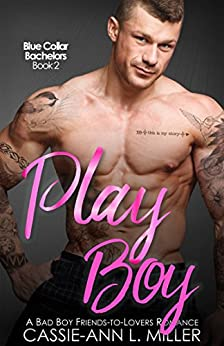 Play Boy: A Bad Boy Friends-to-Lovers Romance (Blue Collar Bachelors Book 2) by [Cassie-Ann L. Miller]