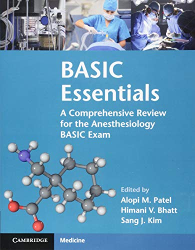 Compare Textbook Prices for BASIC Essentials: A Comprehensive Review for the Anesthesiology BASIC Exam Illustrated Edition ISBN 9781108402613 by Patel, Alopi M.,Bhatt, Himani V.,Kim, Sang J.