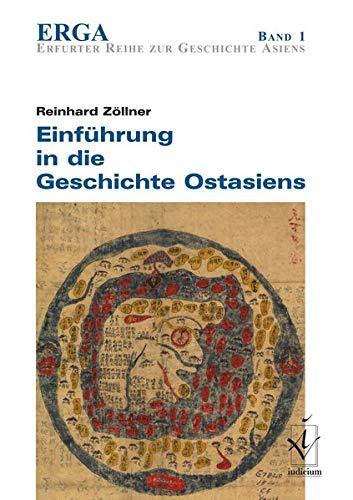 Einführung in die Geschichte Ostasiens: Erfurter Reihe zur Geschichte Asiens 1 (ERGA. Erfurter Reihe zur Geschichte Asiens)