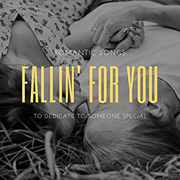 Fallin' For You - Romantic Songs To Dedicate To Someone Special