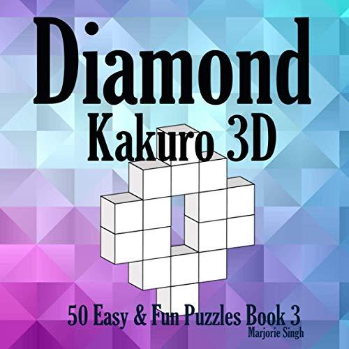 Diamond Kakuro 3D 50 Fun & Easy Puzzles Book 3: Cross Sums Math Puzzles for Kids Adults Senior