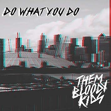 Do What You Do