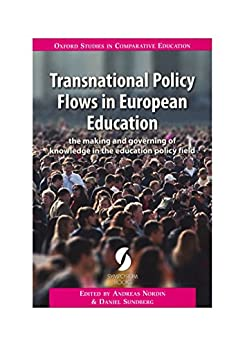 Transnational Policy Flows in European Education: the making and governing of knowledge in the education policy field (Oxford Studies in Comparative Education) by [Andreas Nordin, Daniel Sundberg]