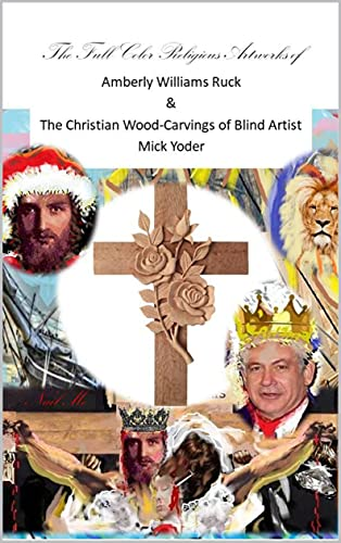 The Full-Color Religious Artworks of Amberly Williams Ruck & The Christian Wood Carvings of Blind Artist Mick Yoder: A Christian Keepsake Picture Book (English Edition)