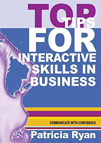 Top Tips for Interactive Skills in Business: Quick reference tips that will help you improve your interactions with others in business (English Edition)