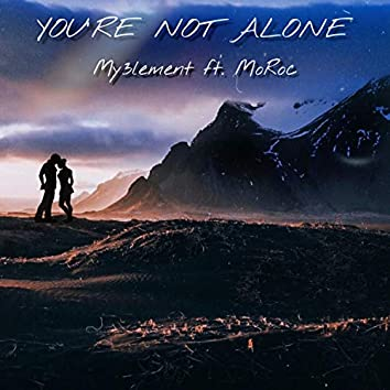 You're Not Alone (feat. MoRoc)