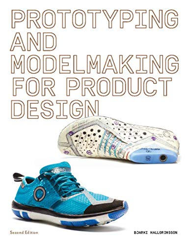 Prototyping and Modelmaking for Product Design: Second Edition (Essential reading for students and d