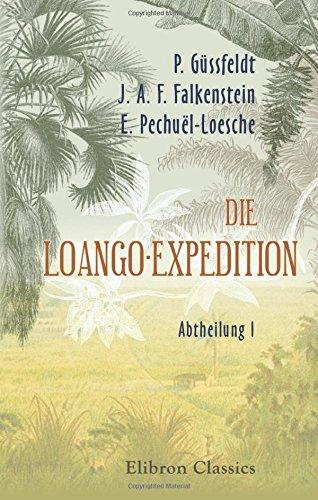 Die Loango-Expedition, ausgesandt von der Deutschen Gesellschaft zur Erforschung Aequatorial-Africas. 1873-1876: Abtheilung I