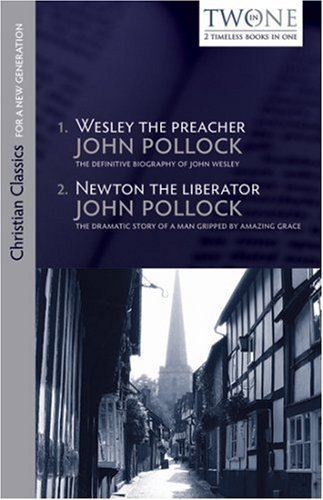 Wesley the Preacher and Newton the Liberator (Christian Classics for a New Generation) by John Pollock (2008-06-01)