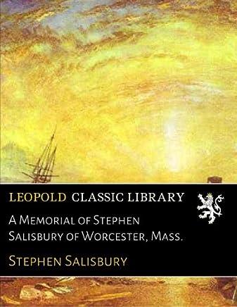 A Memorial of Stephen Salisbury of Worcester, Mass.