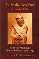To Be the Neighbor of Saint Peter: The Social Meaning of Cluny's Property, 909-1049