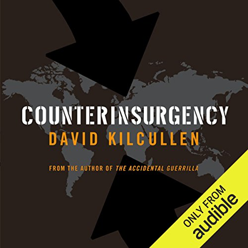 Counterinsurgency                   By:                                                                                                                                 David J. Kilcullen                               Narrated by:                                                                                                                                 Peter Ganim                      Length: 10 hrs and 13 mins     13 ratings     Overall 4.3