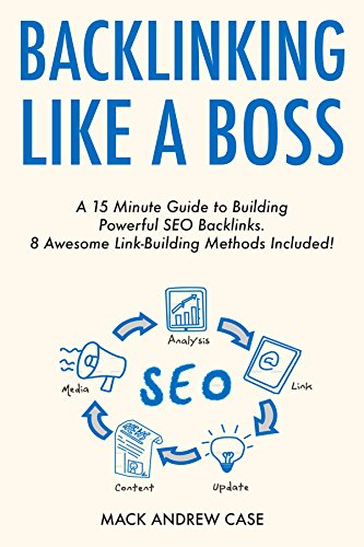 Backlinking Like a Boss (2017): A 15 Minute Guide to Building Powerful SEO Backlinks. 8 Awesome Link-Building Methods Included! (English Edition)