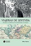 Viajeras De Leyenda: Aventuras Asombrosas de trotamundos victorianas (Literatura De Viajes)
