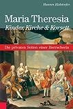 Maria Theresia - Kinder, Kirche & Korsett: Die privaten Seiten einer Herrscherin