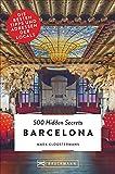 Bruckmann Reiseführer: 500 Hidden Secrets Barcelona. Die besten Tipps und Adressen der Locals. Ein Reiseführer mit garantiert den besten Geheimtipps und Adressen.