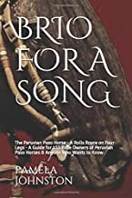 BRIO FOR A SONG: The Peruvian Paso Horse A Rolls Royce on Four Legs A Guide for 1st Time Owners & Anyone Who Wants to Know