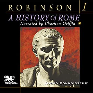 A History of Rome, Volume 1                   By:                                                                                                                                 Cyril Robinson                               Narrated by:                                                                                                                                 Charlton Griffin                      Length: 10 hrs and 36 mins     296 ratings     Overall 3.9