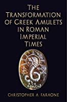 The Transformation of Greek Amulets in Roman Imperial Times (Empire and After)