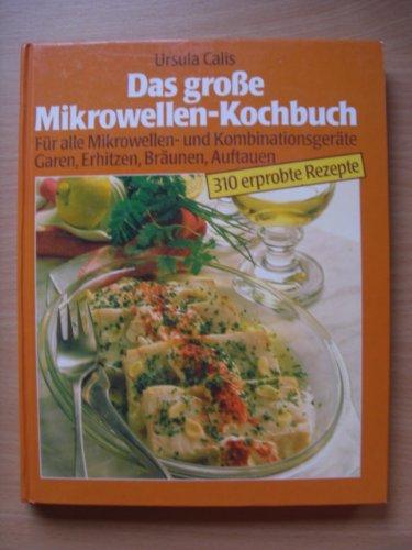 Das große Mikrowellen Kochbuch - Für alle Mikrowellen- und Kombinationsgeräte - Garen, erhitzen, bräunen, auftauen