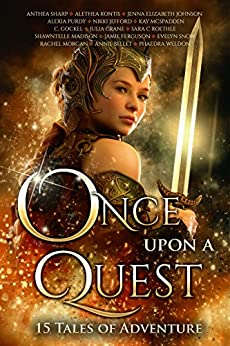 Once Upon A Quest: 15 Tales of Adventure (Once Upon Series Book 3) by [Annie Bellet, Rachel  Morgan, Alethea Kontis, Anthea  Sharp, Sara C. Roethle, Jenna Elizabeth Johnson, Alexia Purdy, Phaedra Weldon, C. Gockel, Nikki Jefford, Julia Crane, Jamie Ferguson, Shawntelle Madison, Kay McSpadden, Evelyn Snow]