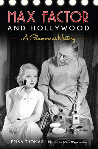 Max Factor and Hollywood: A Glamorous History