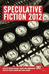 Speculative Fiction 2012: The best online reviews, essays and commentary: Volume 1 by Bloggers (2013-04-23) Paperback