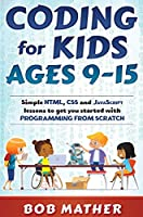 Coding for Kids Ages 9-15: Simple HTML, CSS and JavaScript lessons to get you started with Programming from Scratch