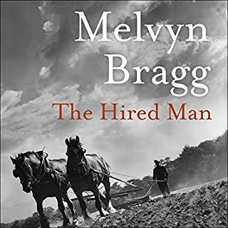 The Hired Man     The Cumbrian Trilogy, Book 1              By:                                                                                                                                 Melvyn Bragg                               Narrated by:                                                                                                                                 Malcolm Sinclair                      Length: 8 hrs and 1 min     22 ratings     Overall 4.0