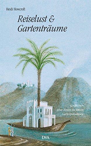 Reiselust und Gartenträume: Geschichten über Reisen zu fernen Gartenparadiesen (German Edition)