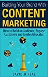 Building Your Brand With Content Marketing: How to Build an Audience, Engage Customers and Create Advocates (English Edition)
