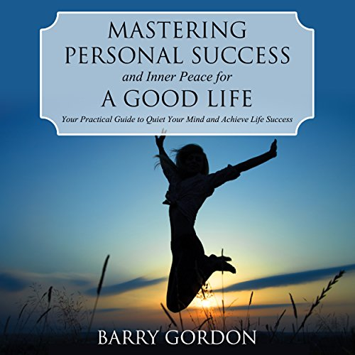 Mastering Personal Success and Inner Peace for a Good Life audiobook cover art