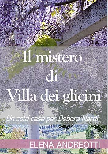Il mistero di Villa dei glicini: Un cold case per Debora Nardi di [Elena  Andreotti]