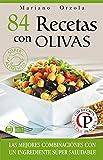 84 RECETAS CON OLIVAS: Las mejores combinaciones con un ingrediente súper saludable (Colección Cocina Práctica)