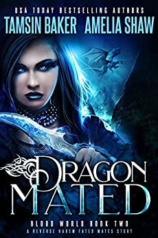 Dragon Mated: A Fated Mates Reverse Harem story (Blood World Book 2) (English Edition) par [Tamsin Baker, Amelia Shaw, Rebecca Frank]