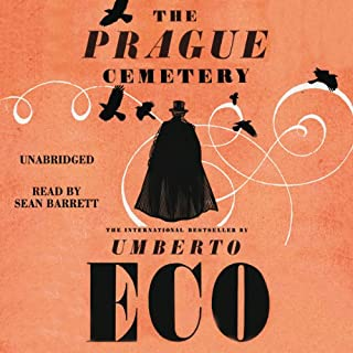 The Prague Cemetery                   By:                                                                                                                                 Umberto Eco                               Narrated by:                                                                                                                                 Sean Barrett                      Length: 14 hrs and 14 mins     85 ratings     Overall 4.0