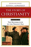 The Story of Christianity: Volume 2: The Reformation to the Present Day (The Story of Christianity, 2)