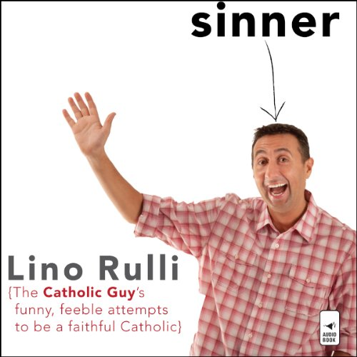 Sinner     The Catholic Guy's Funny, Feeble Attempts to be a Faithful Catholic              By:                                                                                                                                 Lino Rulli                               Narrated by:                                                                                                                                 Lino Rulli                      Length: 6 hrs and 22 mins     91 ratings     Overall 4.4