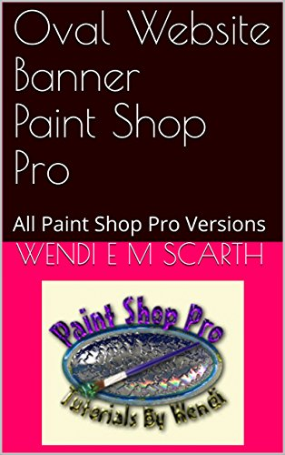 Oval Website Banner Paint Shop Pro: All Paint Shop Pro Versions (Paint Shop Pro Made Easy Book 352) (English Edition)