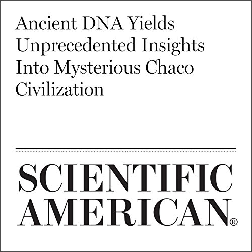 Ancient DNA Yields Unprecedented Insights Into Mysterious Chaco Civilization                   By:                                                                                                                                 Michael Balter                               Narrated by:                                                                                                                                 Jef Holbrook                      Length: Not Yet Known     Not rated yet     Overall 0.0