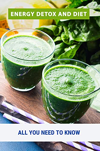 Energy Detox And Diet: All You Need To Know: Energy Detox Juice Recipes (English Edition)