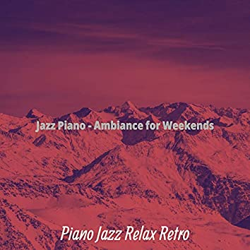 Jazz Piano - Ambiance for Weekends