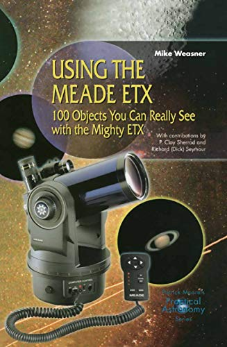 Using the Meade ETX: 100 Objects You Can Really See with the Mighty ETX (The Patrick Moore Practical Astronomy Series) (English Edition)