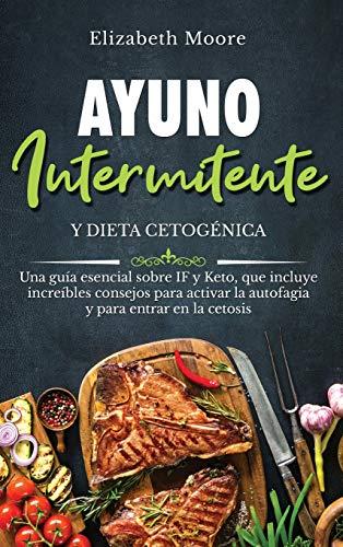 Ayuno intermitente y dieta cetogénica: Una guía esencial sobre IF y Keto, que incluye increíbles